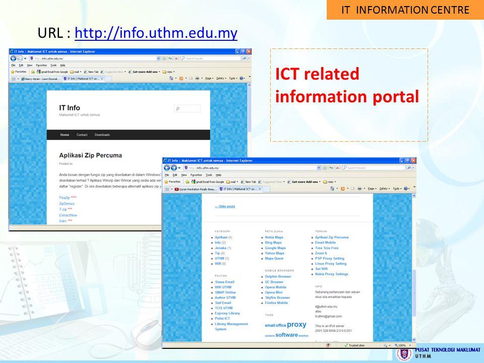IT INFORMATION CENTRE URL : http://info.uthm.edu.myhttp://info.uthm.edu.my ICT related information portal