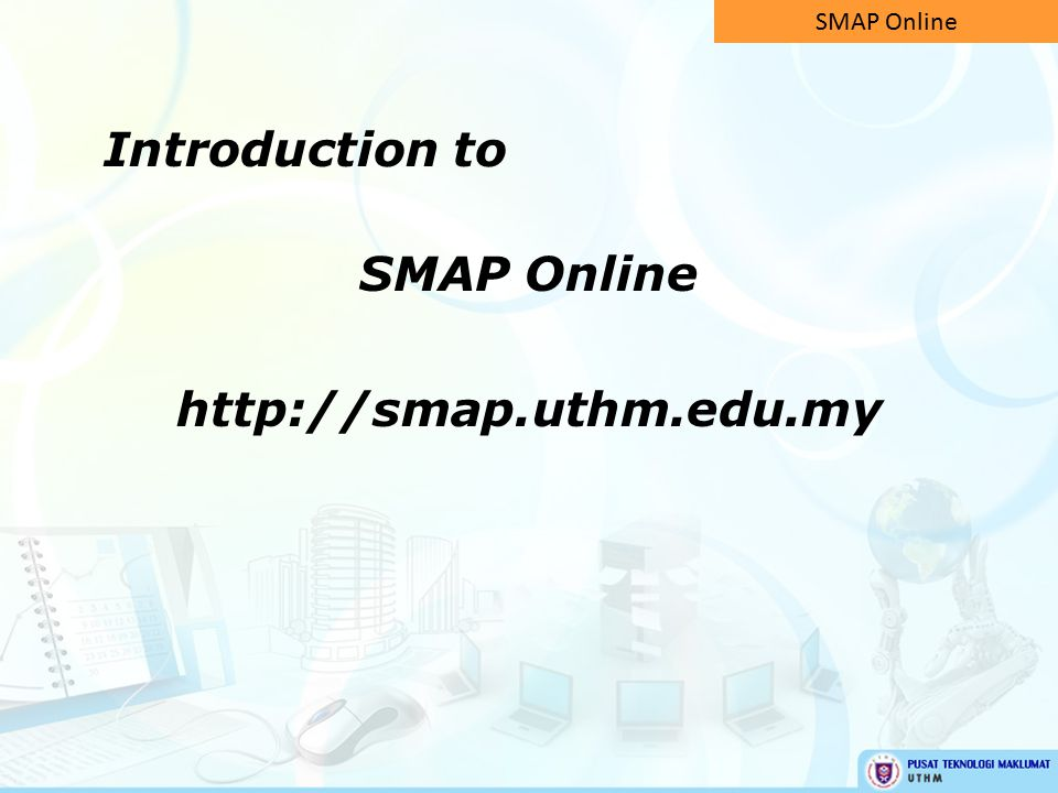 Introduction to SMAP Online http://smap.uthm.edu.my SMAP Online
