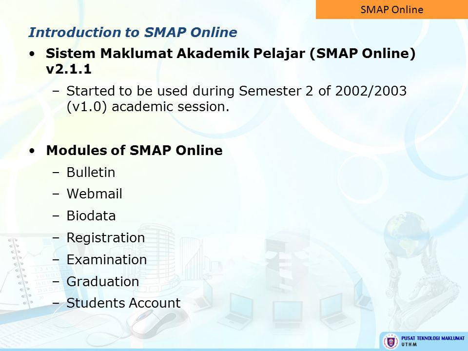 Sistem Maklumat Akademik Pelajar (SMAP Online) v2.1.1 –Started to be used during Semester 2 of 2002/2003 (v1.0) academic session.
