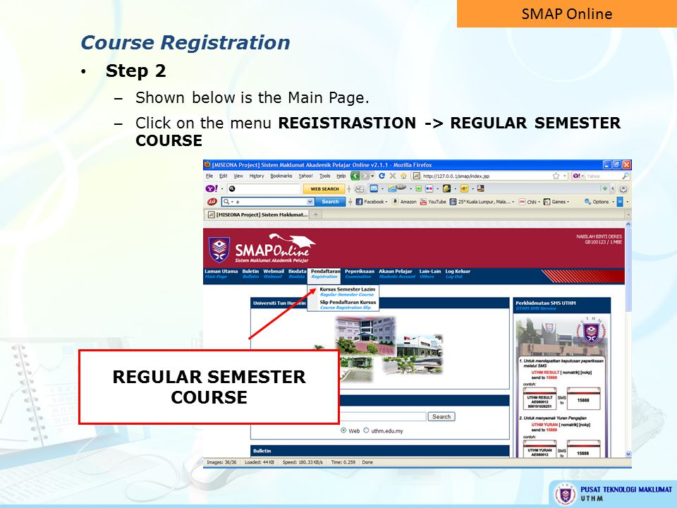 Step 2 – Shown below is the Main Page. – Click on the menu REGISTRASTION -> REGULAR SEMESTER COURSE REGULAR SEMESTER COURSE SMAP Online Course Registr