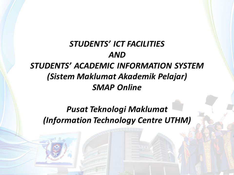 STUDENTS' ICT FACILITIES AND STUDENTS' ACADEMIC INFORMATION SYSTEM (Sistem Maklumat Akademik Pelajar) SMAP Online Pusat Teknologi Maklumat (Information Technology Centre UTHM)