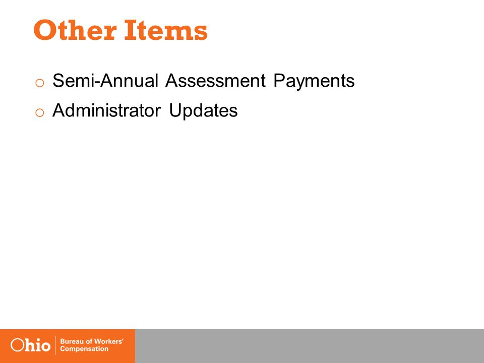 Other Items o Semi-Annual Assessment Payments o Administrator Updates