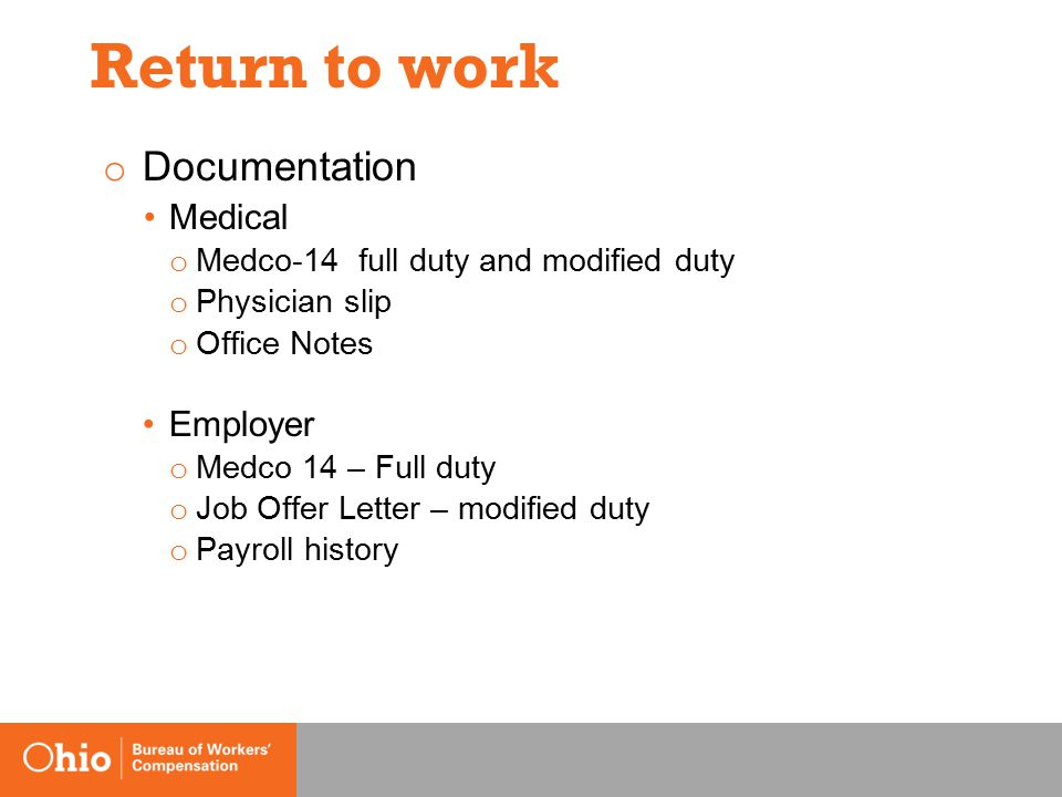 Return to work o Documentation Medical o Medco-14 full duty and modified duty o Physician slip o Office Notes Employer o Medco 14 – Full duty o Job Offer Letter – modified duty o Payroll history