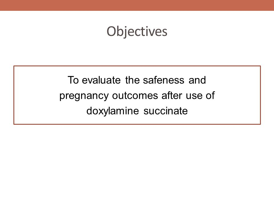 Objectives To evaluate the safeness and pregnancy outcomes after use of doxylamine succinate