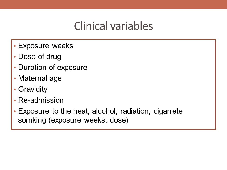 Clinical variables Exposure weeks Dose of drug Duration of exposure Maternal age Gravidity Re-admission Exposure to the heat, alcohol, radiation, ciga