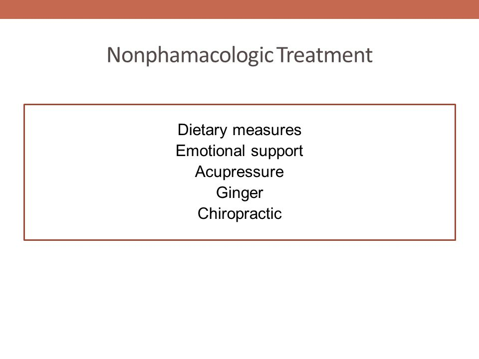 Nonphamacologic Treatment Dietary measures Emotional support Acupressure Ginger Chiropractic
