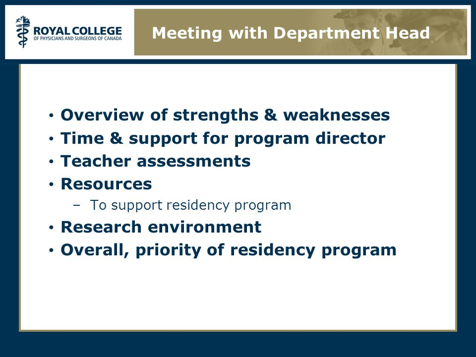 Overview of strengths & weaknesses Time & support for program director Teacher assessments Resources –To support residency program Research environment Overall, priority of residency program Meeting with Department Head