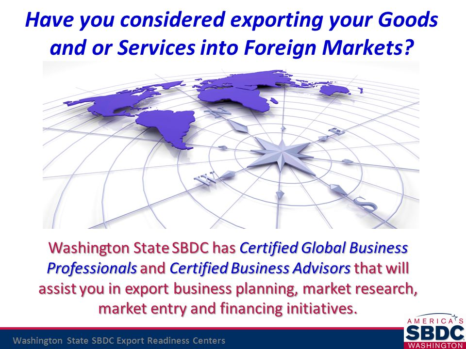 Washington State SBDC Export Readiness Centers Washington State SBDC has Certified Global Business Professionals and Certified Business Advisors that