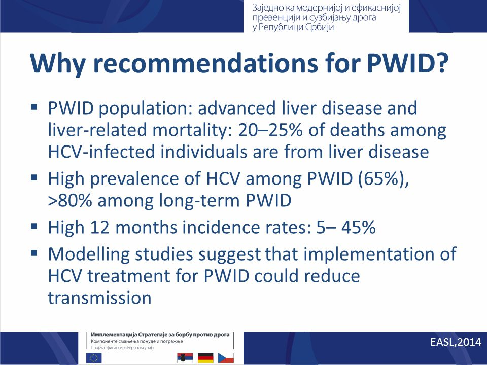 Why recommendations for PWID?  PWID population: advanced liver disease and liver-related mortality: 20–25% of deaths among HCV-infected individuals a