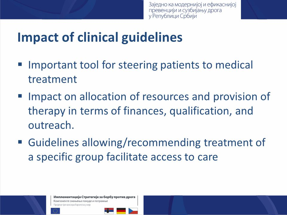 Impact of clinical guidelines  Important tool for steering patients to medical treatment  Impact on allocation of resources and provision of therapy in terms of finances, qualification, and outreach.