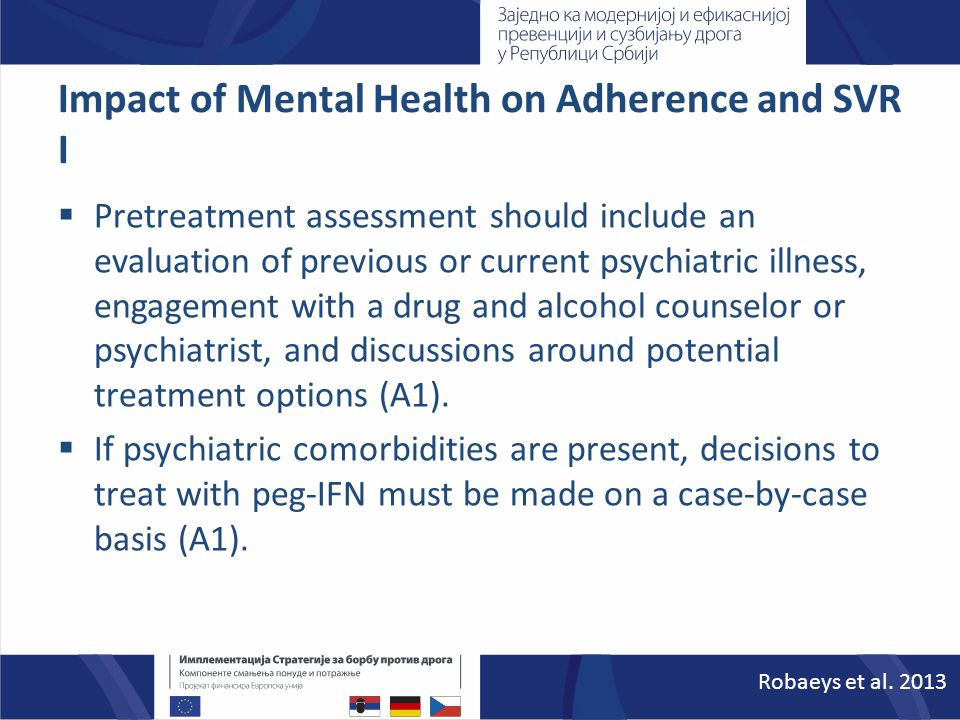 Impact of Mental Health on Adherence and SVR I  Pretreatment assessment should include an evaluation of previous or current psychiatric illness, enga