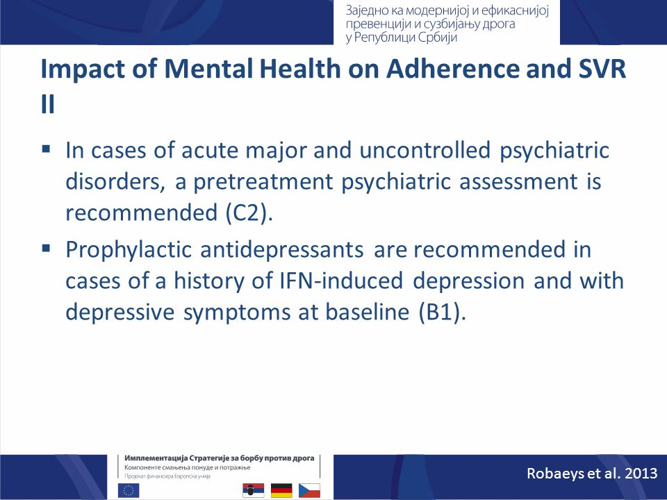 Impact of Mental Health on Adherence and SVR II  In cases of acute major and uncontrolled psychiatric disorders, a pretreatment psychiatric assessmen