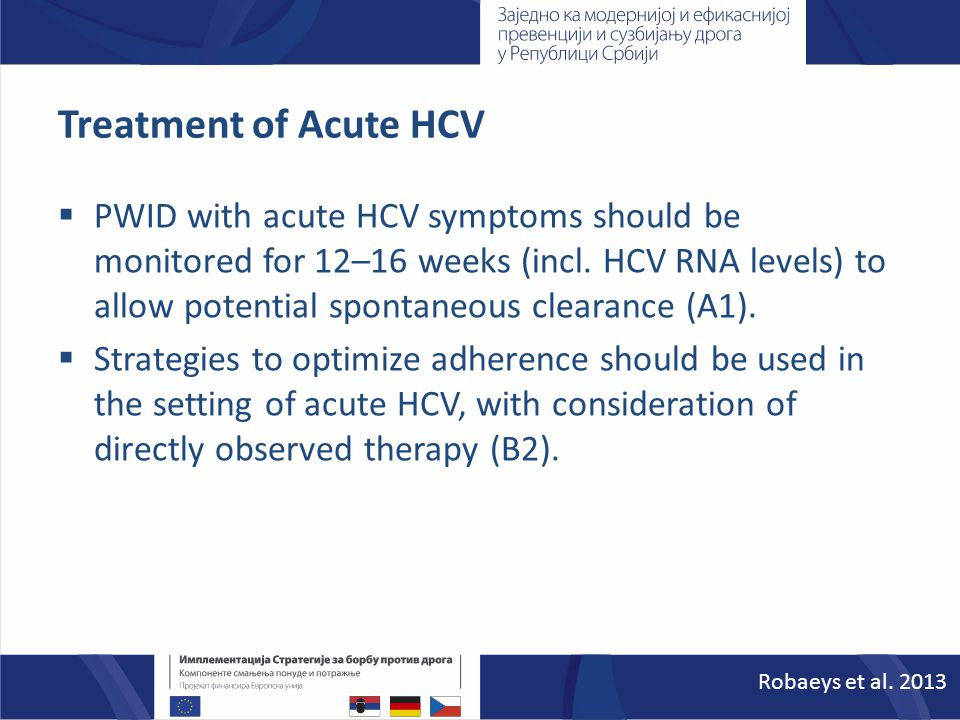 Treatment of Acute HCV  PWID with acute HCV symptoms should be monitored for 12–16 weeks (incl. HCV RNA levels) to allow potential spontaneous cleara