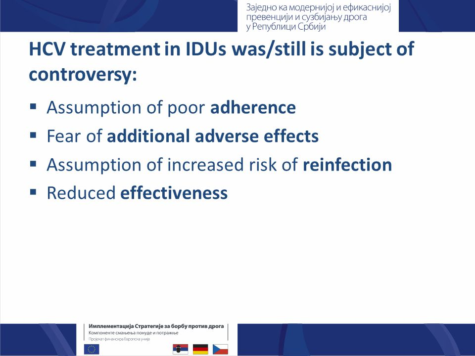 HCV treatment in IDUs was/still is subject of controversy:  Assumption of poor adherence  Fear of additional adverse effects  Assumption of increas