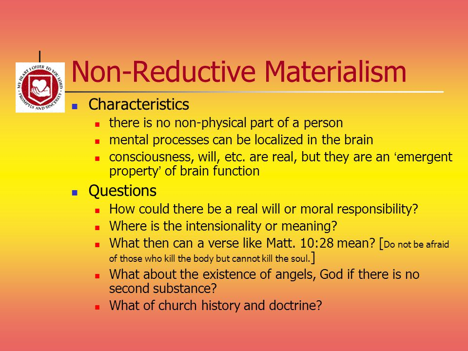 Non-Reductive Materialism Characteristics there is no non-physical part of a person mental processes can be localized in the brain consciousness, will