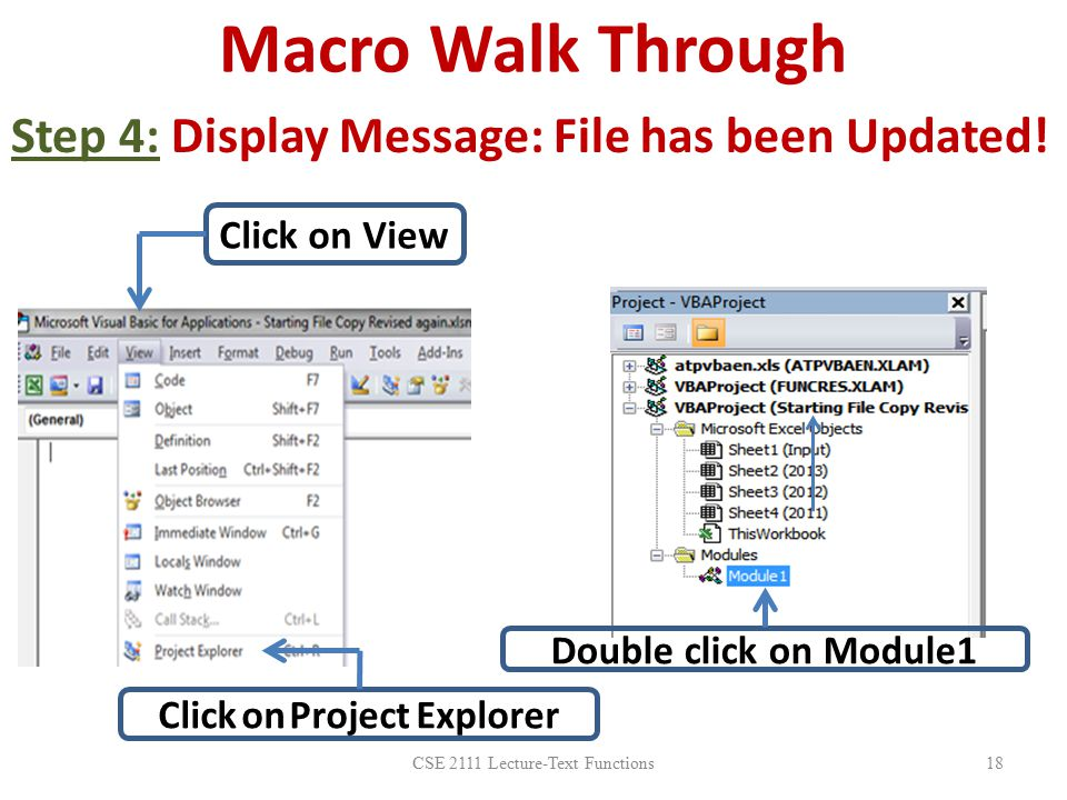 Macro Walk Through CSE 2111 Lecture-Text Functions18 Step 4: Display Message: File has been Updated! Click on View Click on Project Explorer Double cl