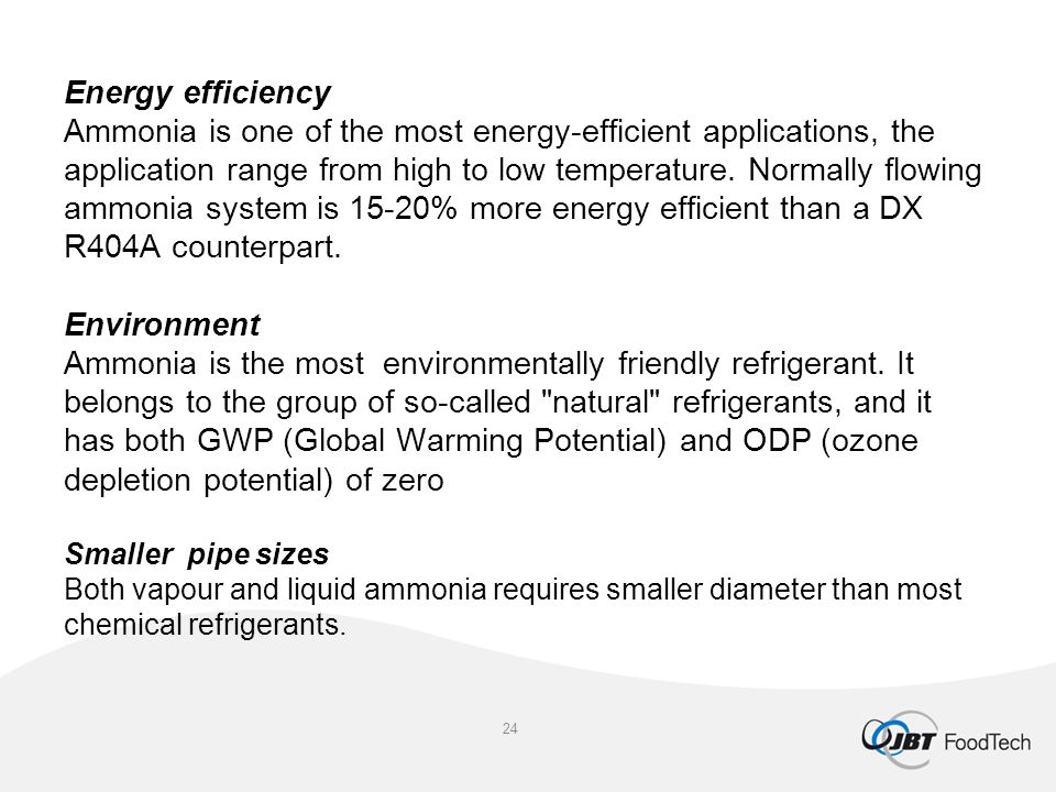 Energy efficiency Ammonia is one of the most energy-efficient applications, the application range from high to low temperature.