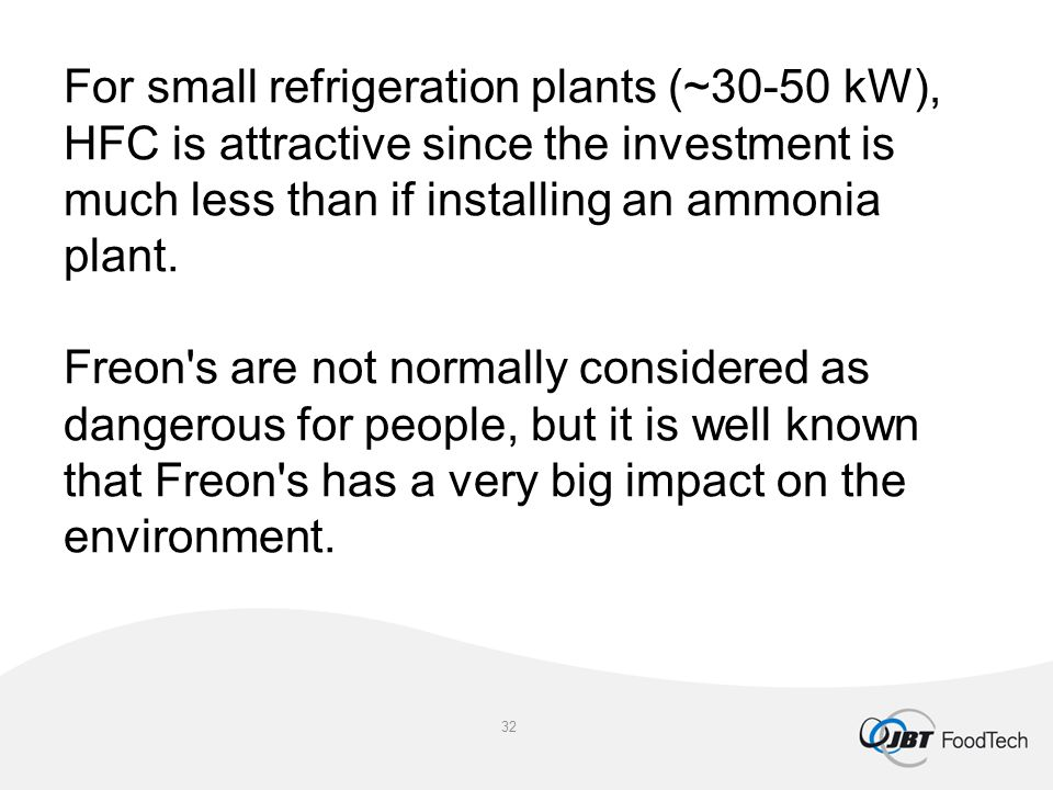 For small refrigeration plants (~30-50 kW), HFC is attractive since the investment is much less than if installing an ammonia plant.