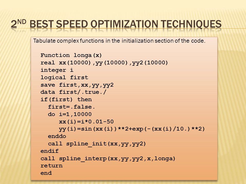 Tabulate complex functions in the initialization section of the code.