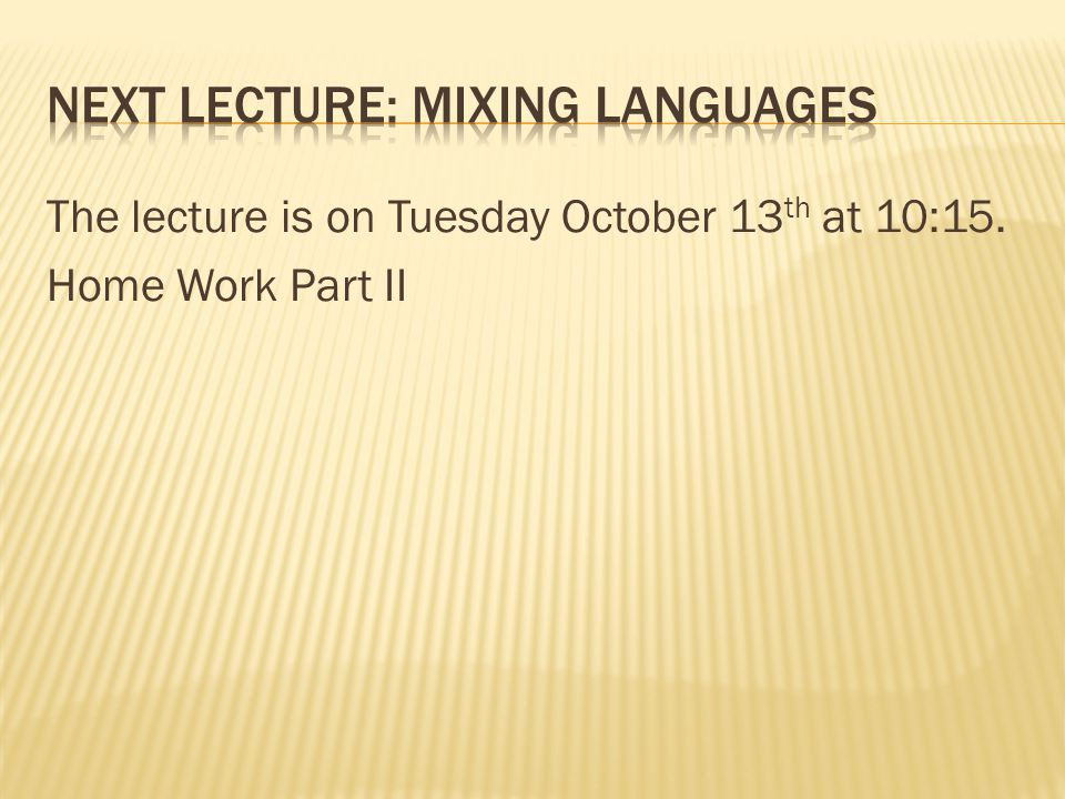 The lecture is on Tuesday October 13 th at 10:15. Home Work Part II