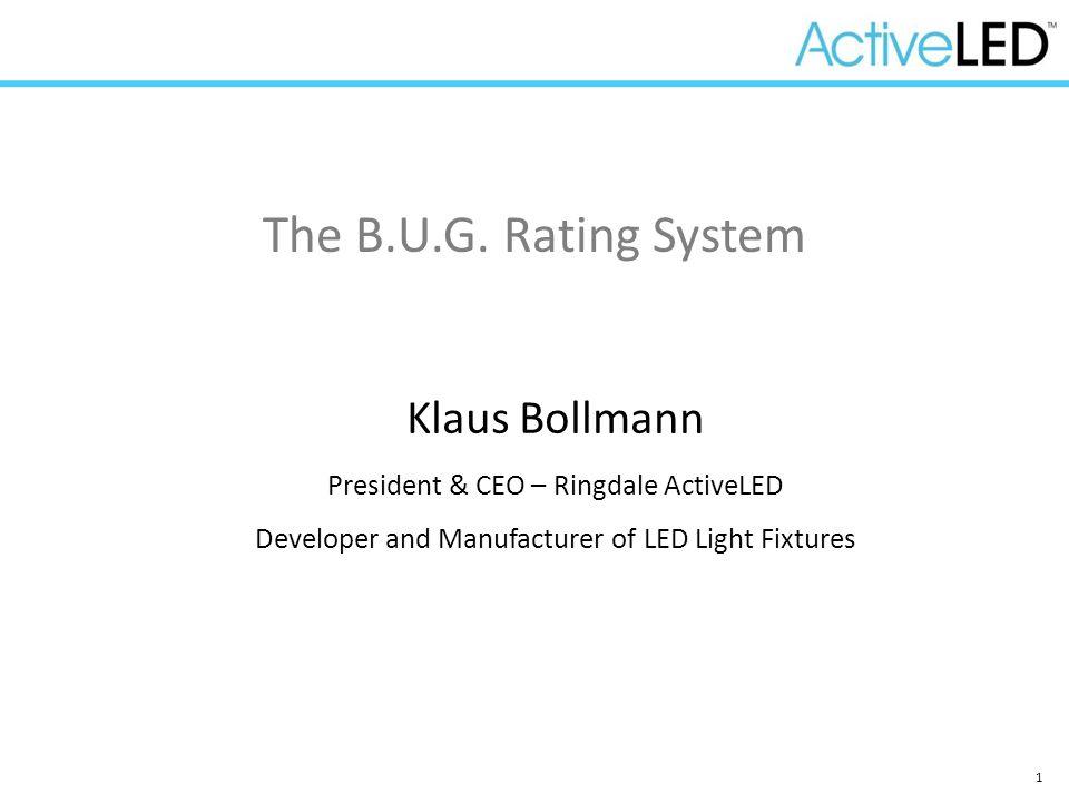 1 Klaus Bollmann President & CEO – Ringdale ActiveLED Developer and Manufacturer of LED Light Fixtures The B.U.G. Rating System