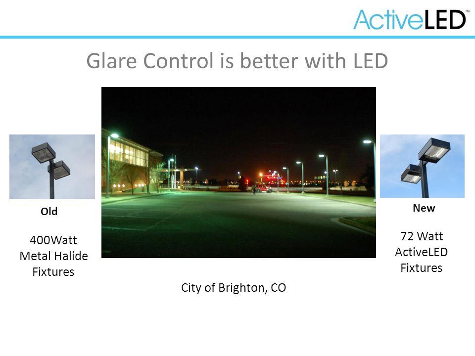 Glare Control is better with LED 72 Watt ActiveLED Fixtures 400Watt Metal Halide Fixtures City of Brighton, CO New Old
