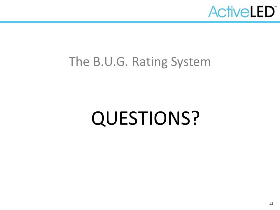 12 QUESTIONS? The B.U.G. Rating System