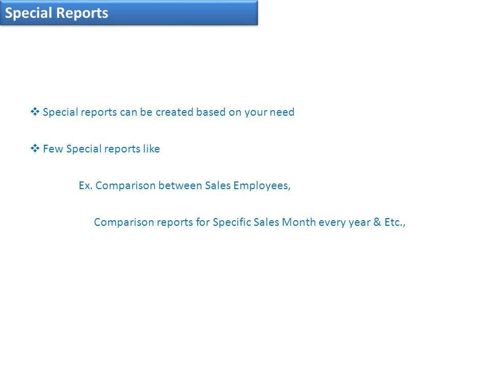 Special Reports  Special reports can be created based on your need  Few Special reports like Ex.