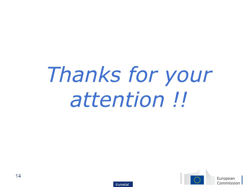 14 Eurostat Thanks for your attention !!