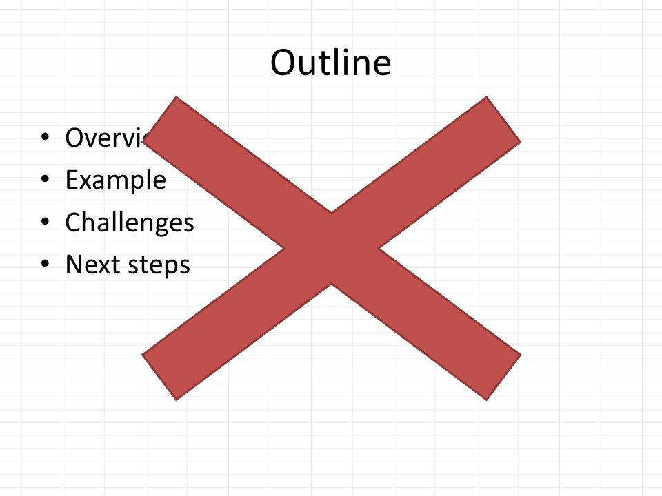 Outline Overview Example Challenges Next steps