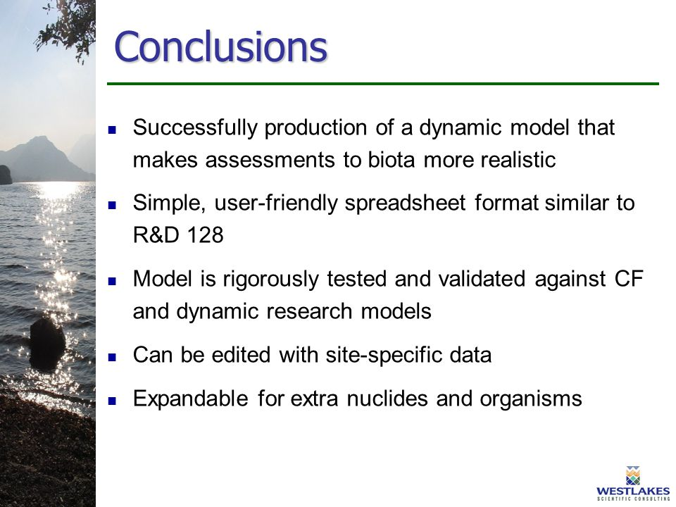 Conclusions Successfully production of a dynamic model that makes assessments to biota more realistic Simple, user-friendly spreadsheet format similar