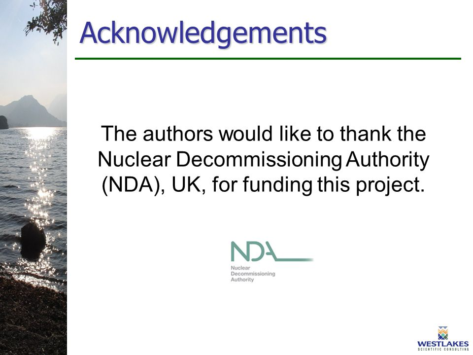 Acknowledgements The authors would like to thank the Nuclear Decommissioning Authority (NDA), UK, for funding this project.