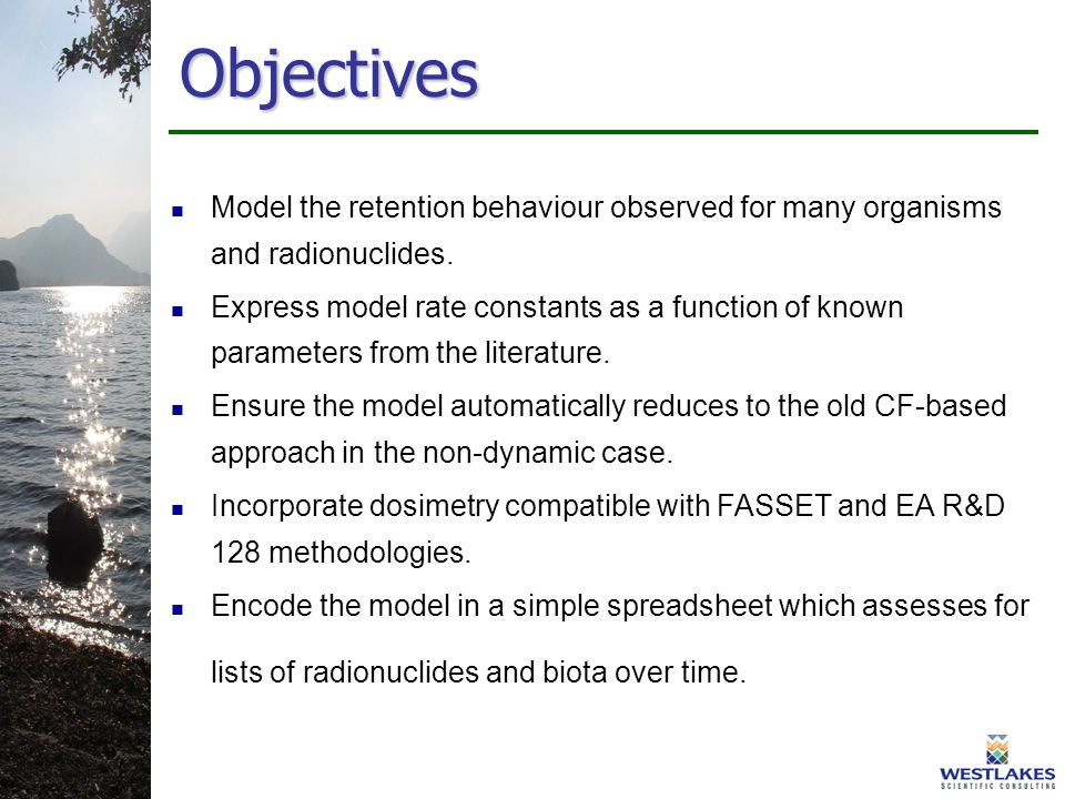 Objectives Model the retention behaviour observed for many organisms and radionuclides. Express model rate constants as a function of known parameters