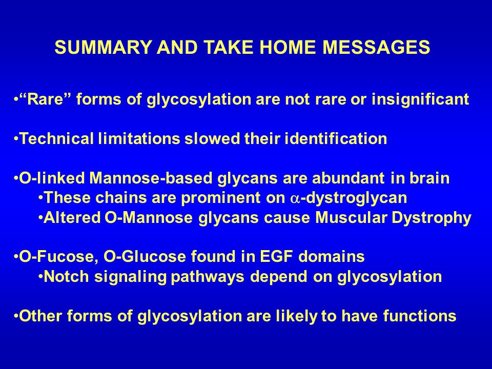 "SUMMARY AND TAKE HOME MESSAGES ""Rare"" forms of glycosylation are not rare or insignificant Technical limitations slowed their identification O-linked"