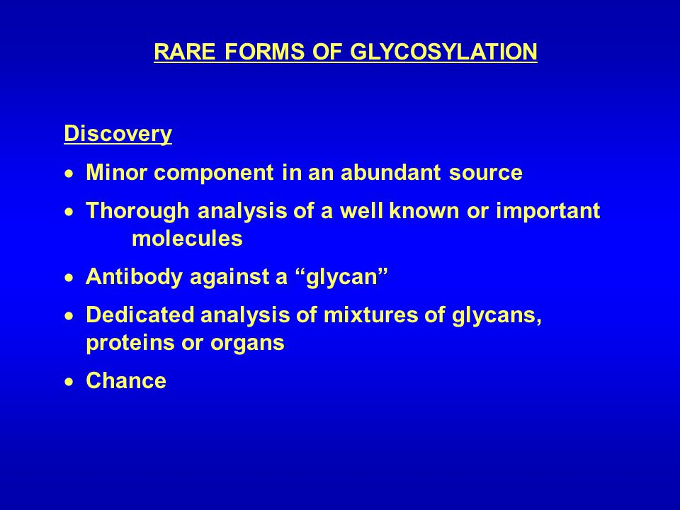RARE FORMS OF GLYCOSYLATION Discovery  Minor component in an abundant source  Thorough analysis of a well known or important molecules  Antibody ag