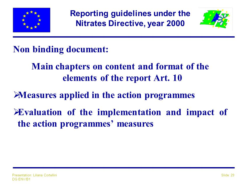 Slide: 29Presentation: Liliana Cortellini DG ENV/B1 Reporting guidelines under the Nitrates Directive, year 2000 Non binding document: Main chapters o