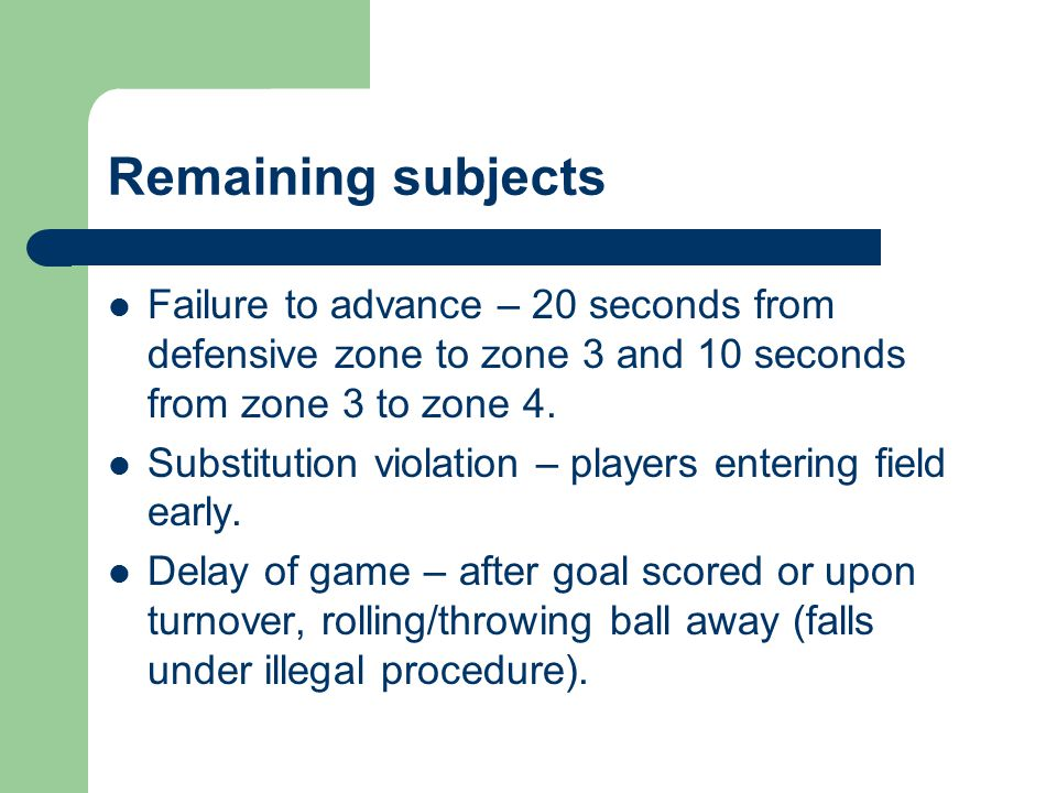 Remaining subjects Failure to advance – 20 seconds from defensive zone to zone 3 and 10 seconds from zone 3 to zone 4.