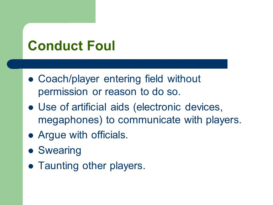 Conduct Foul Coach/player entering field without permission or reason to do so.