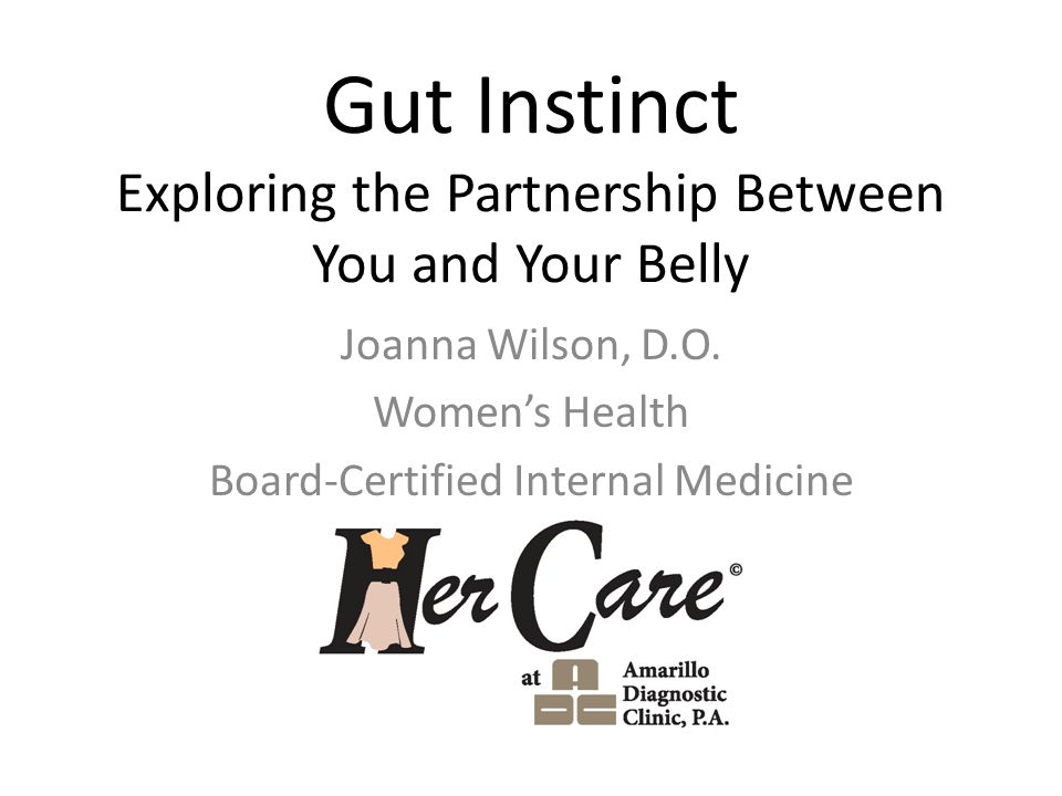 Gut Instinct Exploring the Partnership Between You and Your Belly Joanna Wilson, D.O.