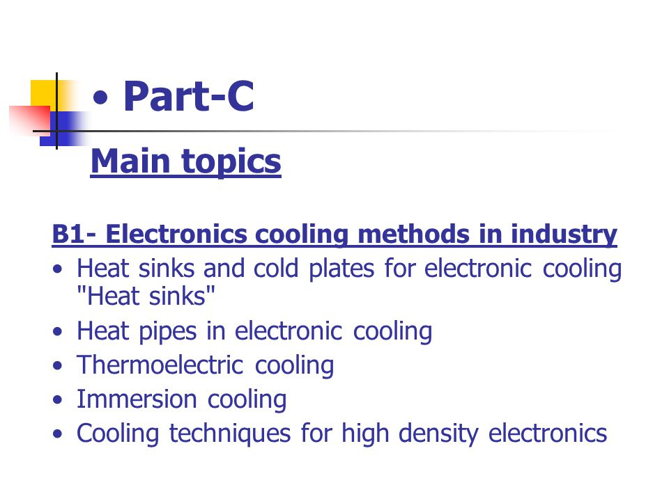 Part-C Main topics B1- Electronics cooling methods in industry Heat sinks and cold plates for electronic cooling
