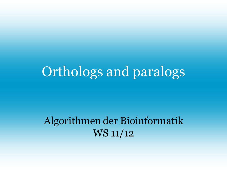 Orthologs and paralogs Algorithmen der Bioinformatik WS 11/12