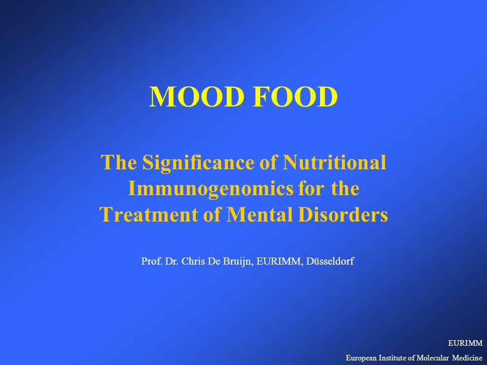 MOOD FOOD The Significance of Nutritional Immunogenomics for the Treatment of Mental Disorders Prof.