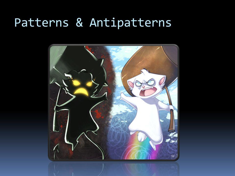 Patterns & Antipatterns