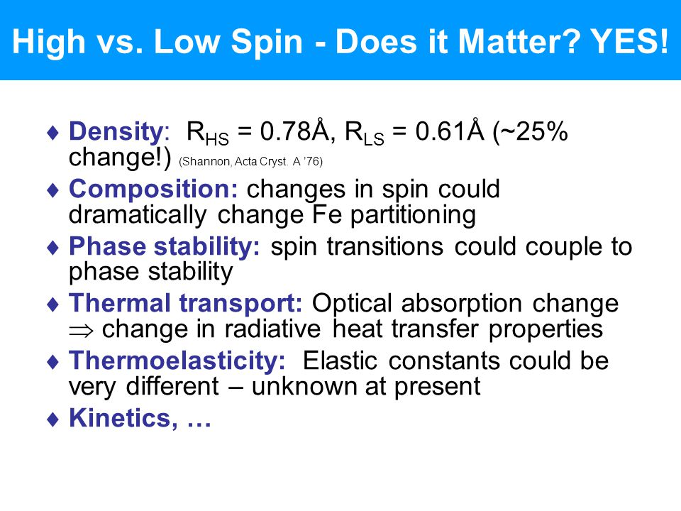 High vs. Low Spin - Does it Matter? YES!  Density: R HS = 0.78Å, R LS = 0.61Å (~25% change!) (Shannon, Acta Cryst. A '76)  Composition: changes in s
