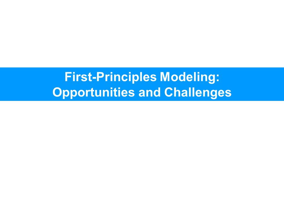 First-Principles Modeling: Opportunities and Challenges