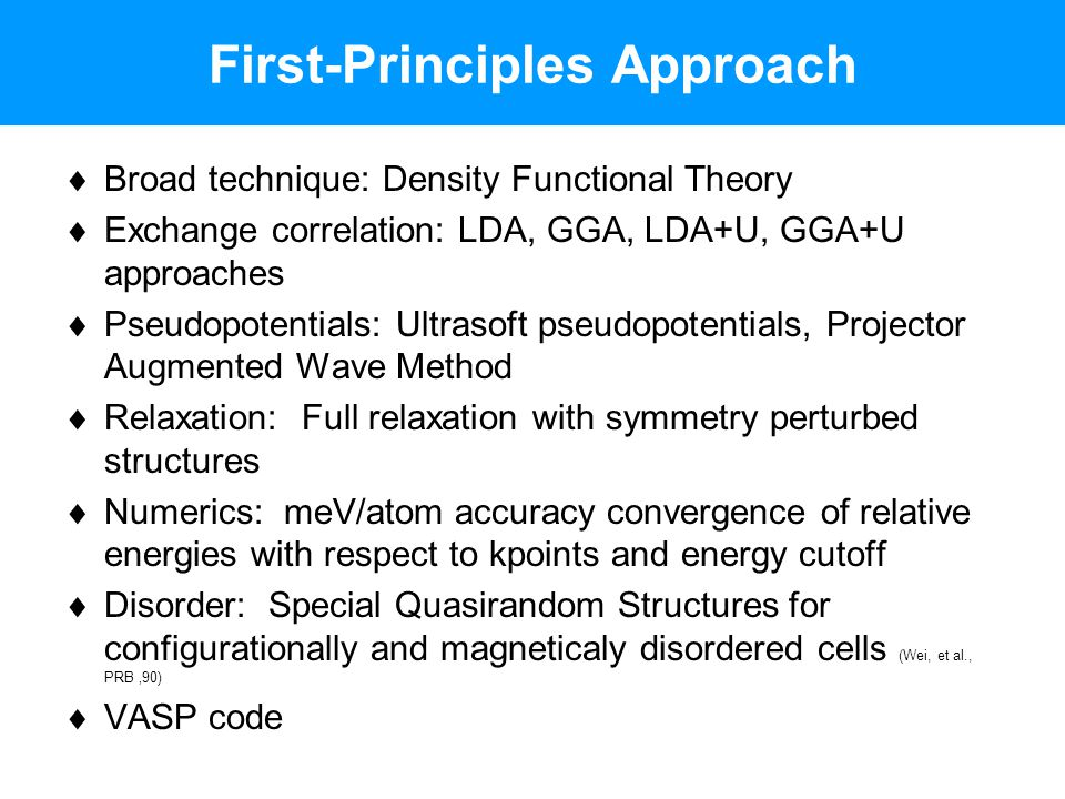 First-Principles Approach  Broad technique: Density Functional Theory  Exchange correlation: LDA, GGA, LDA+U, GGA+U approaches  Pseudopotentials: U