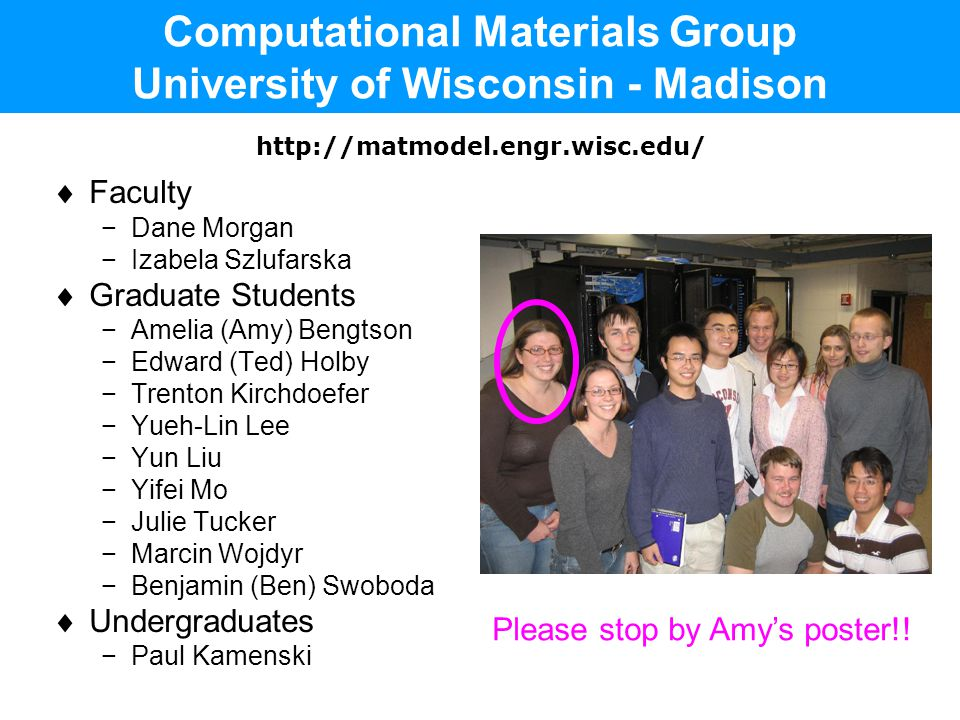 Computational Materials Group University of Wisconsin - Madison  Faculty −Dane Morgan −Izabela Szlufarska  Graduate Students −Amelia (Amy) Bengtson