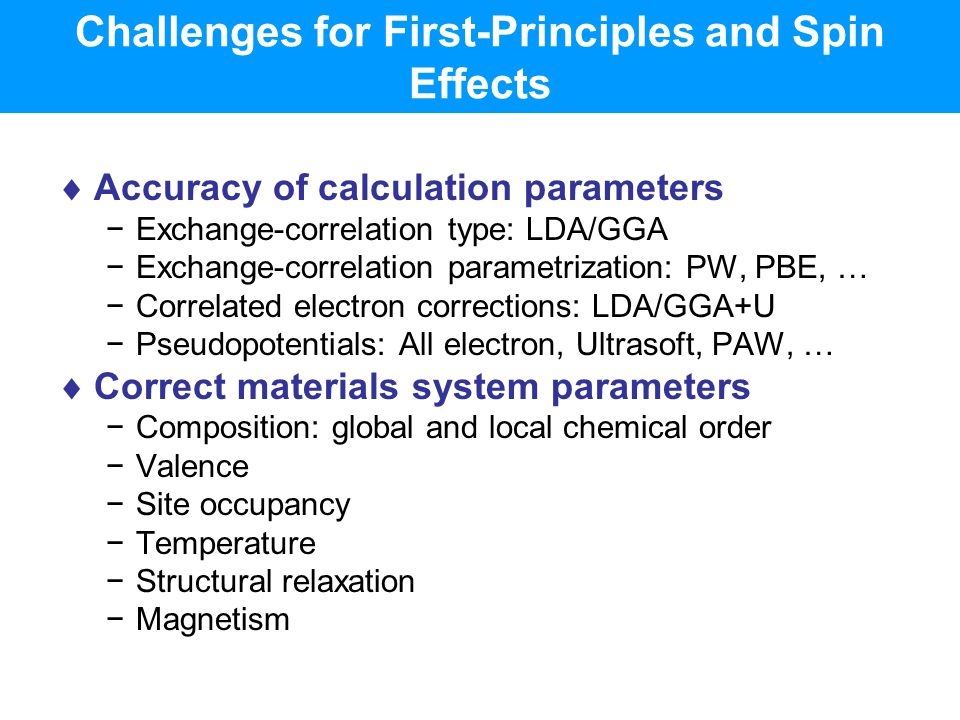 Challenges for First-Principles and Spin Effects  Accuracy of calculation parameters −Exchange-correlation type: LDA/GGA −Exchange-correlation parame