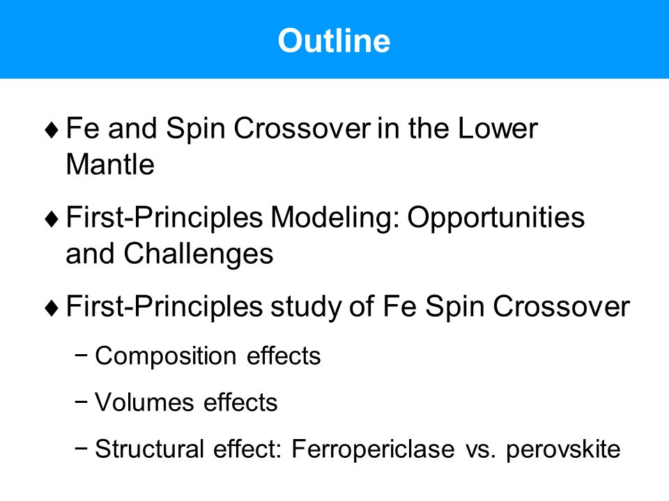 Outline  Fe and Spin Crossover in the Lower Mantle  First-Principles Modeling: Opportunities and Challenges  First-Principles study of Fe Spin Cros
