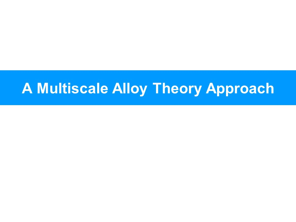 A Multiscale Alloy Theory Approach